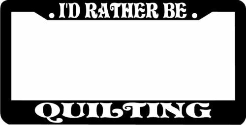 I/'D RATHER BE QUILTING QUILT License Plate Frame