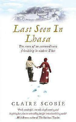 1 of 1 - Last Seen in Lhasa: The Story of an Extraordinary Friendship  - Claire Scobie