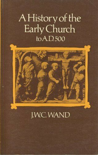 A History of the Early Church to A.D.500 (U... by Wand, John William C Paperback