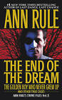 The End of the Dream:  the Golden Boy Who Never Grew up  and Other True Cases by Ann Rule (Paperback)