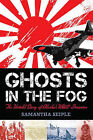 Ghosts in the Fog: The Untold Story of Alaska's WWII Invasion by Samantha Seiple (Hardback, 2011)