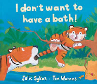 Very Good, I Don't Want to Have a Bath!, Sykes, Julie, Book