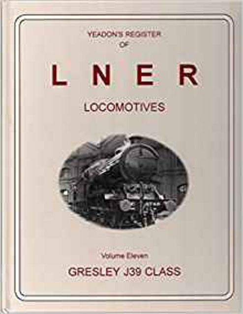 Yeadon's Register of LNER Locomotives: Gresley J39 Class v. 11, New, Yeadon Book