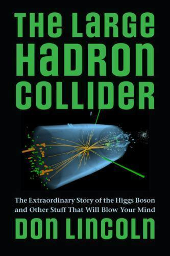 The Large Hadron Collider : The Extraordinary Story of the Higgs Boson and...