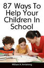 87 Ways to Help Your Children in School by William H Armstrong (Paperback / softback, 2011)