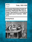 Increased Operating Costs of Western Railroads Not Due to Wage Payments to Locomotive Engineers and Firemen. 1900-1913 by Anonymous (Paperback / softback, 2011)