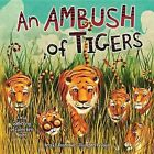 An Ambush of Tigers: A Wild Gathering of Collective Nouns by Betsy R Rosenthal, Jago (Hardback, 2015)