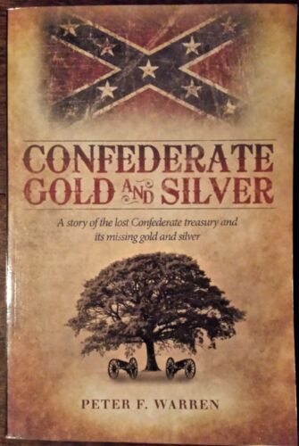 Confederate Gold and Silver : A Story of the Lost Confederate Treasury and...