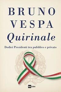 9788839718228 Quirinale. Dodici presidenti tra pubblico e privato - Bruno Vespa