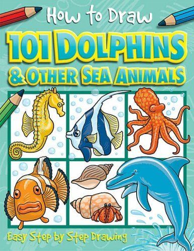 101 Dolphins and Other Sea Animals (How to Draw) By Dan Green,Simon Mugford