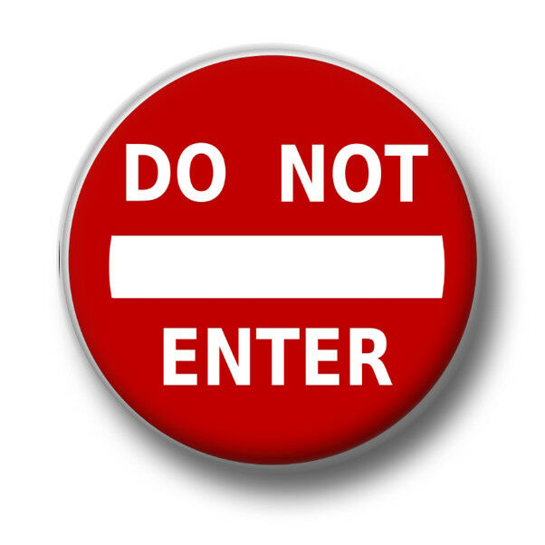 Do Not Enter 1 Inch 25mm Pin Button Badge No Entry Sign Warning Kitsch Humour
