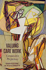 Valuing Care Work: Comparative Perspectives by University of Toronto Press (Hardback, 2011)