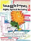 Snaggleloopus Fights Against Bullies by Rebecca a Biro 9781456017880
