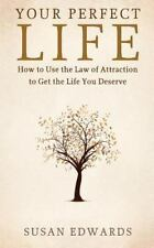 Your Perfect Life : How to Use the Law of Attraction to Get the Life You...