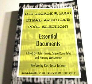 DID GEORGE W BUSH STEAL THE ELECTION?-SIGNED-ORG 40.00-ESSENTIAL DOCUMENTS-