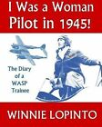 I Was a Woman Pilot in 1945!: The Memoir of a Wasp in 1945 by Winnie LoPinto (Paperback / softback, 2000)