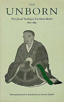 Unborn : The Life and Teachings of Zen Master Bankei, 1622-1693 by Bankei Yotaku