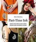 Part-Time Ink: Create Your Own Stylish Henna Designs and Temporary Tattoos by Pavan Ahluwalia (Paperback, 2016)
