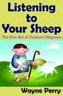 Listening to Your Sheep The Fine Art of Pastoral Diagnosis 9781425915810 Perry