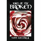 Tales of The Broken 9781436387378 by Keith Zuccarelli Paperback