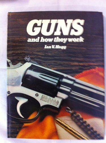 Guns and How They Work,Ian V. Hogg