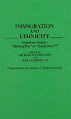 Immigration and Ethnicity : American Society - Melting Pot or Salad Bowl?