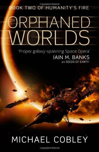 The Orphaned Worlds (Humanity's Fire, Book 2) By Michael Cobley