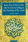 Jesus Son of Mary: In the Quran and According to the Teachings of Ibn Arabi by Maurice Gloton (Paperback, 2016)