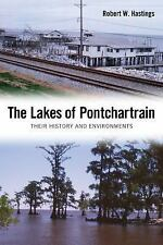 The Lakes of Pontchartrain : Their History and Environments by Robert W....