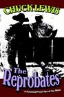 Reprobates a Hundred-proof Tale of The West 9780595349548 by Chuck Lewis