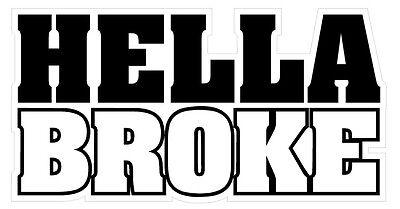 Hella Broke Decal JDM Sticker  hellabroke hellaflush illest fatlace ill race car