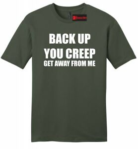 b70d0009f5 Back Up You Creep Get Away From Me Mens Soft T Shirt Hillary Anti ...