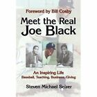 Meet The Real Joe Black an Inspiring Life Baseball Teaching Business Giving Paperback – 15 May 2010