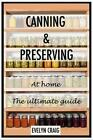Canning and Preserving at Home: The Ultimate Beginners Guide by Evelyn Craig (Paperback / softback, 2014)