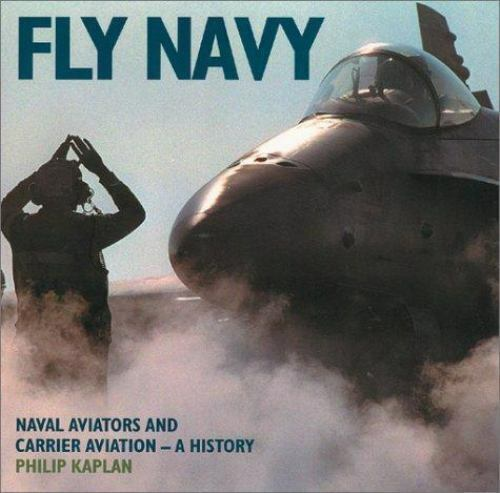 Fly Navy: Naval Aviators and Carrier Aviation: A History