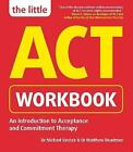 The Little ACT Workbook by Michael Sinclair, Dr. Matthew Beadman (Paperback, 2016)