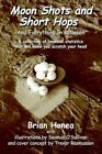 Moon Shots and Short Hops Brian Honea iUniverse Hardback 9780595659265