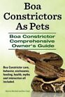 Boa Constrictors as Pets. Boa Constrictor Comprehensive Owner's Guide. Boa Constrictor Care, Behavior, Enclosures, Feeding, Health, Myths and Interact by Marvin Murkett, Ben Team (Paperback / softback, 2014)