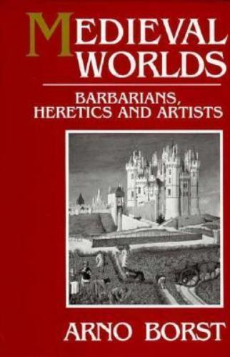 Medieval Worlds : Barbarians, Heretics and Artists in the Middle Ages Hardcover