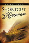 Shortcut to Heaven by Robert Bush (Hardback, 2011)
