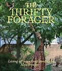 The Thrifty Forager: Living Off Your Local Landscape by Alys Fowler (Paperback, 2011)