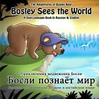 Bosley Sees the World: A Dual Language Book in Russian and English by Timothy Johnson (Paperback / softback, 2012)