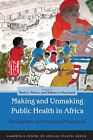 Making and Unmaking Public Health in Africa: Ethnographic and Historical Perspectives by Ohio University Press (Paperback, 2013)
