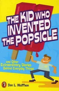 Kid-Who-Invented-the-Popsicle-And-Other-Surprising-Stories-About-Inventions