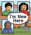 I'm New Here by Anne Sibley O'Brien (Hardback, 2015)