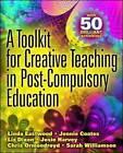 A Toolkit for Creative Teaching in Post-Compulsory Education by Sarah Williamson, Chris Ormondroyd, Linda Eastwood, Jennie Coates, Josie Harvey, Liz Dixon (Paperback, 2009)