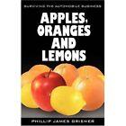 Apples Oranges and Lemons Surviving The Automobile Business 9780595690664