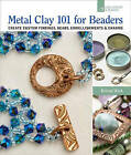 Metal Clay 101 for Beaders: Create Custom Findings, Beads, Embellishments & Charms by Kristal Wick (Paperback, 2013)