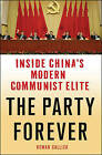 The Party Forever: Inside China's Modern Communist Elite by Rowan Callick (Hardback, 2013)