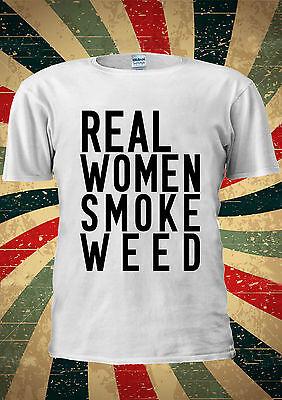 Real Women Smoke Weed Marijuana Funny T-shirt Vest Top Men Women Unisex 1898
